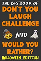 The Big Book of Don't You Laugh Challenge and Would You Rather? Halloween Edition: The Book of Funny Jokes, Silly Scenarios, Challenging Choices, and Hilarious Situations the Whole Family Will Love (Game Book Gift Ideas)