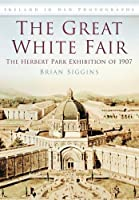 The Great White Fair: The Herbert Park Exhibition of 1907