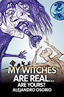 My Witches are Real: Are yours?