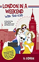 London in a Weekend with Two Kids: A Step-By-Step Travel Guide About What to See and Where to Eat (Amazing Family-Friendly Things to Do in London When You Have Little Time)