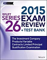 Wiley Series 26 Exam Review 2015 + Test Bank: The Investment Company Products/Variable Contracts Limited Principal Qualification Examination (Wiley FINRA)