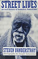 Street Lives: An Oral History of Homeless Americans