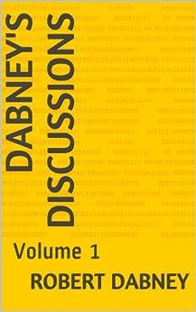 [Dabney, Robert]のDabney's Discussions: Volume 1 (English Edition)