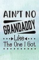 Ain't No Grandaddy Like The One I Got: Winter Background 4 | Dad Appreciation Journal & Notebook | Love Dad | Father's Day Card Gift Alternative | Memories and Keepsake (Best Papa)