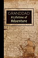 Granddad A Lifetime of Adventure: Notebook / Journal, Unique Great Grandad Gift Ideas for Him, 100 page Organiser Grandpa Grandfather Men