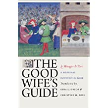 The Good Wife's Guide (Le Ménagier de Paris): A Medieval Household Book