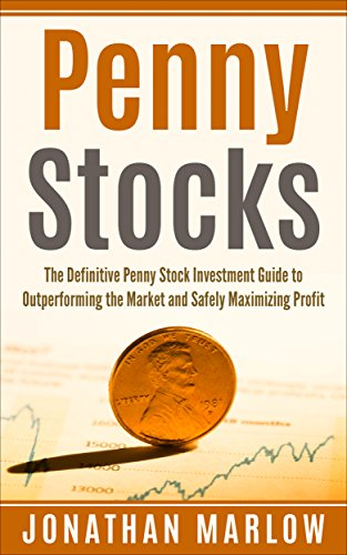 Penny Stocks: The Definitive Penny Stock Investment Guide to Outperforming the Market and Safely Maximizing Profit (Penny Stocks, penny stocks for beginners, ... investing, stock trading) (English Edition)
