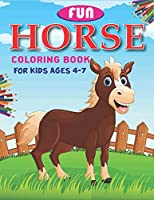 Fun Horse Coloring Book For Kids Ages 4-7: Horse Coloring Pages for Kids (Horse Children Activity Book for Girls & Boys Ages 4-8 9-12, with 50 Super Fun coloring pages) Best  gift for girls and boys. ( Unique gift for horse lovers) cute gift for kids