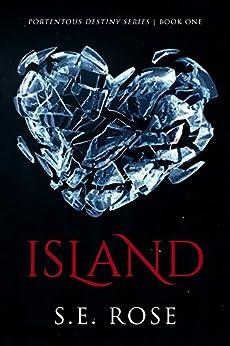 Island (Portentous Destiny Series Book 1) by [Rose, S.E.]