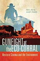 Gunfight at the Eco-Corral: Western Cinema and the Environment