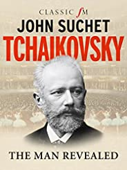 Tchaikovsky: The Man Revealed