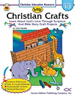 Easy Christian Crafts Grades 1-3: Learn About God's Love Through Scripture and Bible Story Craft Projects