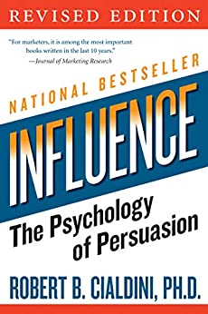 Influence: The Psychology of Persuasion (Collins Business Essentials) by [Cialdini PhD, Robert B.]