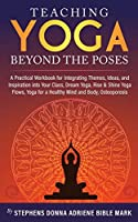 Teaching Yoga Beyond The Poses: A Practical Workbook for Integrating Themes, Ideas, and Inspiration into Your Class, Dream Yoga,Rise & Shine Yoga Flows,Yoga for a Healthy Mind and Body,Osteoporosis