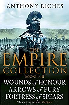 The Empire Collection Volume I: Wounds of Honour, Arrows of Fury, Fortress of Spears by [Riches, Anthony]