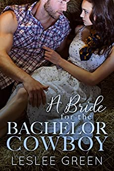 A Bride for the Bachelor Cowboy (The Landon Brothers of Montana Book 1) by [Green, Leslee]