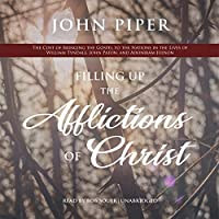 Filling Up the Afflictions of Christ: The Cost of Bringing the Gospel to the Nations in the Lives of William Tyndale, John Paton, and Adoniram Judson (Swans Are Not Silent)