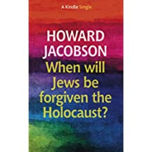 When will Jews be forgiven the Holocaust? (Kindle Single)