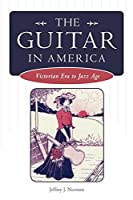 The Guitar in America: Victorian Era to Jazz Age (American Made Music)
