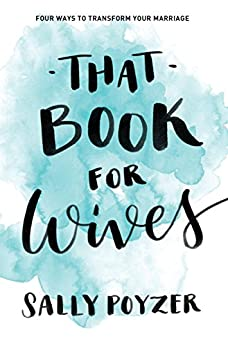 That Book for Wives: Four ways to transform your marriage by [Poyzer, Sally]