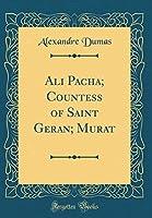 Ali Pacha; Countess of Saint Geran; Murat (Classic Reprint)