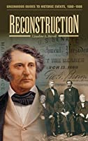 Reconstruction (Greenwood Guides to Historic Events 1500-1900)
