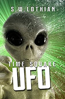 [Lothian, S.W.]のTime Square : UFO: Time Travel With a Twist (English Edition)