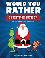 Would You Rather Christmas Edition: Over 200 Hilarious, Silly & Challenging Questions and Scenarios for Boys and Girls Age 6-12 That a Whole Family Can Enjoy.