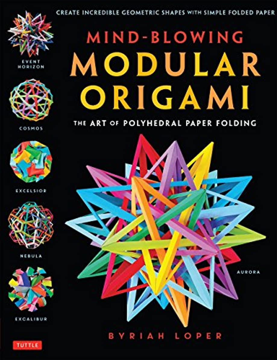 Mind-Blowing Modular Origami: The Art of Polyhedral Paper Folding: Use Origami Math to fold Complex, Innovative Geometric Origami Models (English Edition)