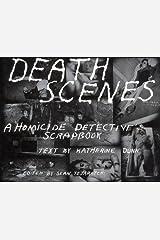 Death Scenes: A Homicide Detective's Scrapbook Kindle Edition