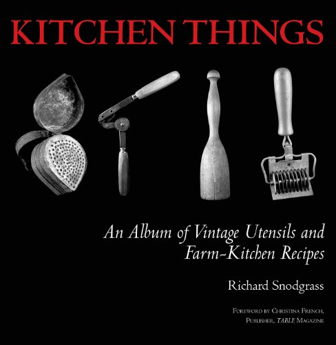 Kitchen Things: An Album of Vintage Utensils and Farm-Kitchen Recipes (English Edition)