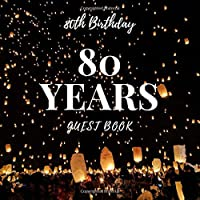 80th Birthday 80 Years Guest Book: Happy Birthday Celebrating 80 Years Message Log Keepsake Notebook Diary For Family and Friend To Write In and Sign In