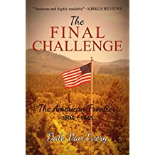 The Final Challenge: The American Frontier 1804 - 1845 (The Frontier People of America Book 4)