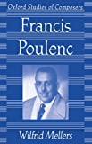 Francis Poulenc (Oxford Studies of Composers)