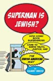 Superman Is Jewish?: How Comic Book Superheroes Came to Serve Truth, Justice, and the Jewish-American Way (English Edition)