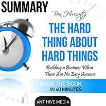 Summary of The Hard Thing About Hard Things by Ben Horowitz: Building a Business When There Are No Easy Answers