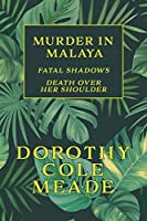Murder in Malaya: Fatal Shadows / Death Over Her Shoulder (Golden-Age Mystery Reprint)