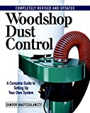 Woodshop Dust Control: A Complete Guide to Setting Up Your Own System: Completely Revised and Updated 画像