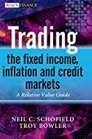 Trading the Fixed Income, Inflation and Credit Markets: A Relative Value Guide (The Wiley Finance Series)