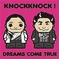 KNOCKKNOCK !/DREAMS COME TRUE