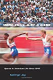 More Than Just a Game: Sports in American Life Since 1945 (Columbia Histories of Modern American Life)