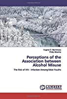 Perceptions of the Association between Alcohol Misuse: The Risk of HIV - Infection Among Male Youths