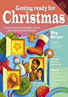 Getting Ready for Christmas: Creative Ideas for Assemblies, Drama and Cross-curricular Activities