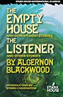 The Empty House and Other Ghost Stories / The Listener and Other Stories (Stark House Supernatural Classics)