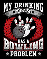 """My Drinking Team Has a Bowling Problem: My Drinking Team Has A Bowling Problem Funny Bowlers 2020-2021 Weekly Planner & Gratitude Journal (110 Pages, 8"""" x 10"""") Blank Sections For Writing Daily Notes, Reminders, Moments of Thankfulness & To Do Lists"""