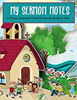 My Sermon Notes: A Prayer Journal & Church Activity Book for Kids: Jumbo Activity Book with 200+ Pages (52 Weeks of Fun Activities) for Boys & Girls (Age 7-12) (Gratitude & Doodle Journals for Kids)