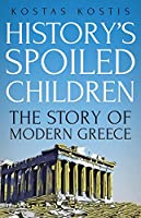 History's Spoiled Children: The Story of Modern Greece