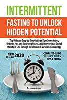 Intermittent Fasting  to Unlock Hidden Potentials: The Ultimate Step-by-Step Guide to Slow Down Aging, Undergo Fast and Easy Weight Loss, and Improve your Overall Quality of Life Through the Process of Metabolic Autophagy