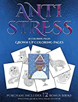 Grown Up Coloring Pages (Anti Stress): This Book Has 36 Coloring Sheets That Can Be Used to Color In, Frame, And/Or Meditate Over: This Book Can Be Photocopied, Printed and Downloaded as a PDF