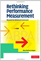 Rethinking Performance Measurement: Beyond the Balanced Scorecard
